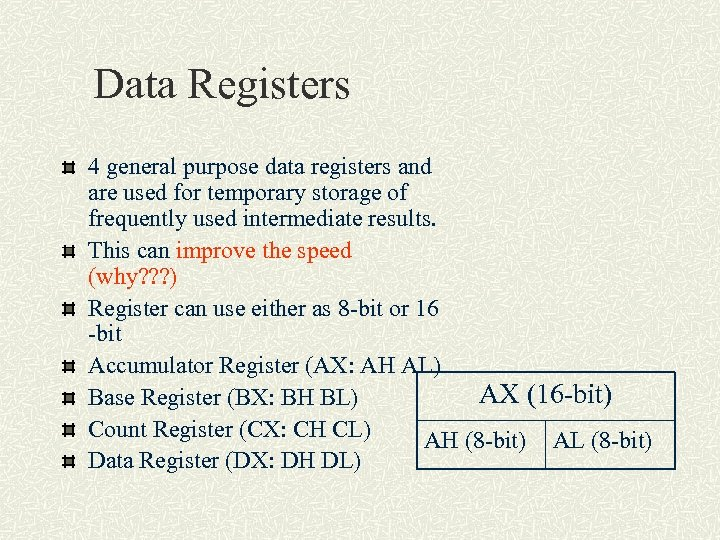 Data Registers 4 general purpose data registers and are used for temporary storage of