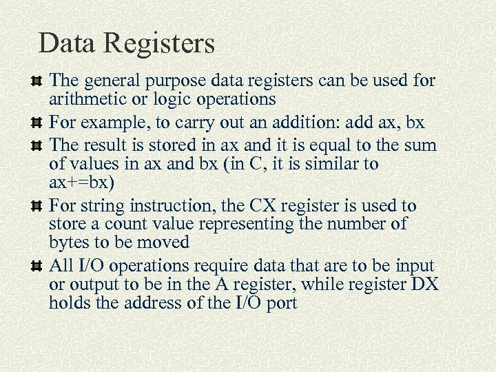 Data Registers The general purpose data registers can be used for arithmetic or logic