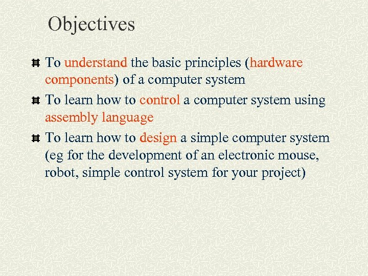 Objectives To understand the basic principles (hardware components) of a computer system To learn
