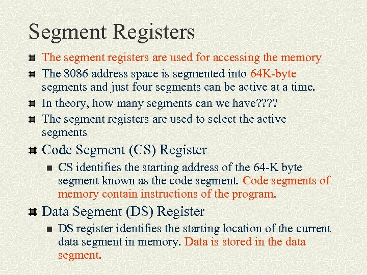Segment Registers The segment registers are used for accessing the memory The 8086 address