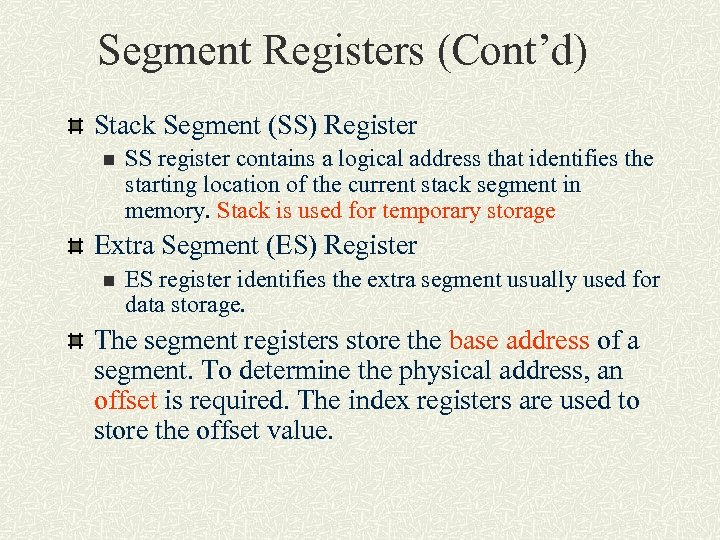 Segment Registers (Cont'd) Stack Segment (SS) Register n SS register contains a logical address