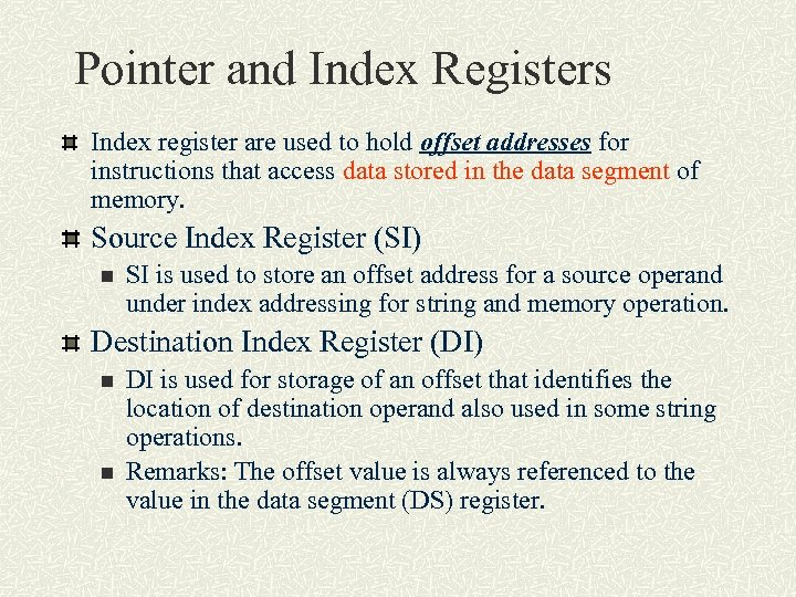 Pointer and Index Registers Index register are used to hold offset addresses for instructions