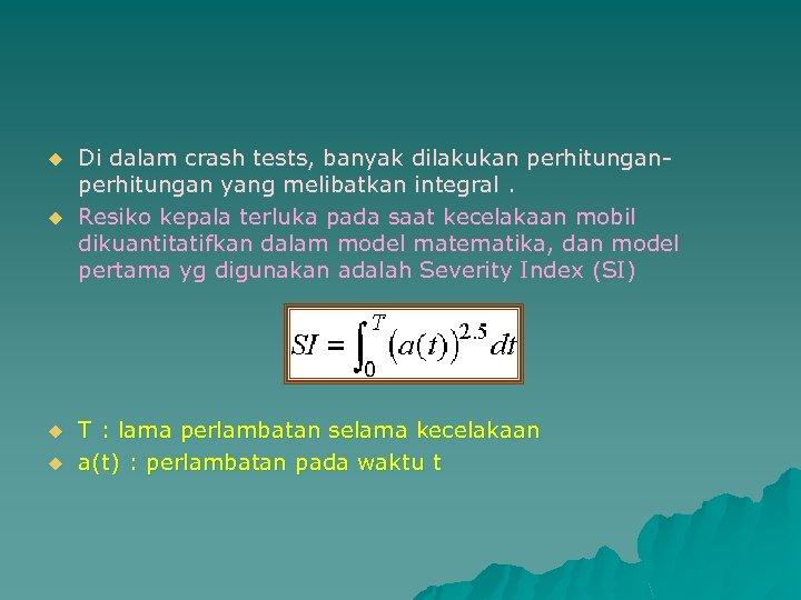 u u Di dalam crash tests, banyak dilakukan perhitungan yang melibatkan integral. Resiko kepala
