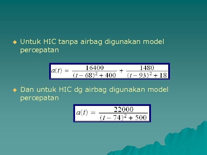 u Untuk HIC tanpa airbag digunakan model percepatan u Dan untuk HIC dg airbag