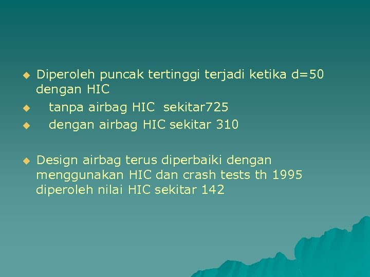 u u Diperoleh puncak tertinggi terjadi ketika d=50 dengan HIC tanpa airbag HIC sekitar