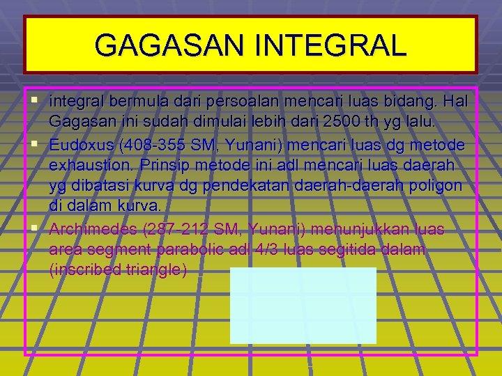 GAGASAN INTEGRAL § integral bermula dari persoalan mencari luas bidang. Hal Gagasan ini sudah