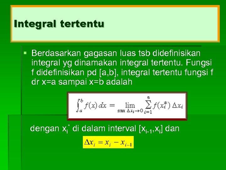 Integral tertentu § Berdasarkan gagasan luas tsb didefinisikan integral yg dinamakan integral tertentu. Fungsi