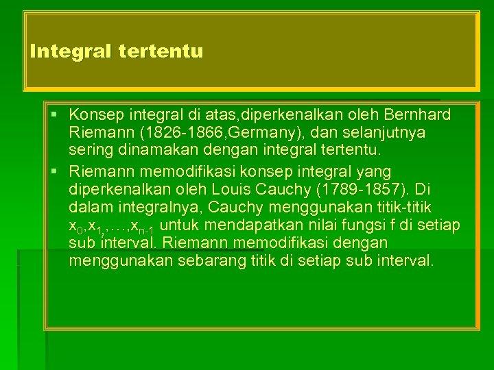 Integral tertentu § Konsep integral di atas, diperkenalkan oleh Bernhard Riemann (1826 -1866, Germany),