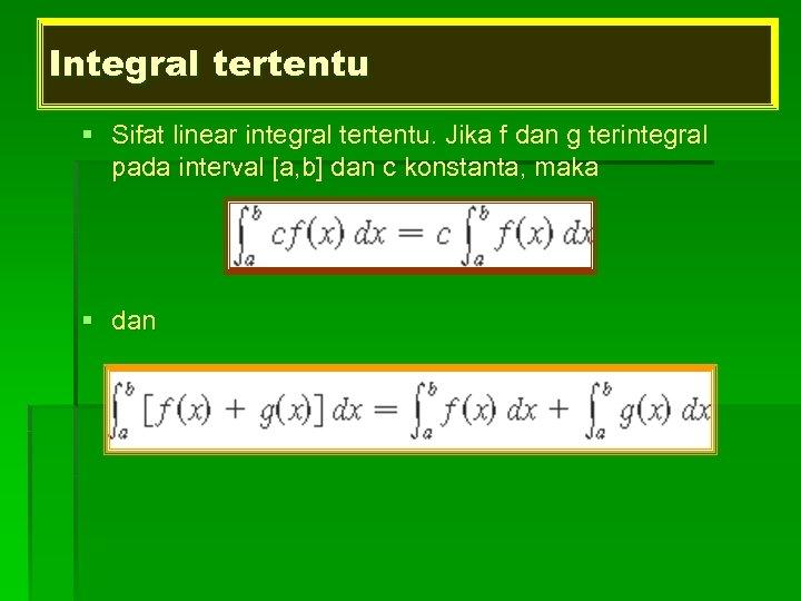 Integral tertentu § Sifat linear integral tertentu. Jika f dan g terintegral pada interval