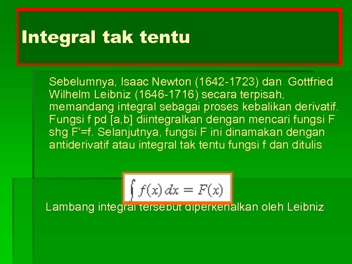 Integral tak tentu Sebelumnya, Isaac Newton (1642 -1723) dan Gottfried Wilhelm Leibniz (1646 -1716)