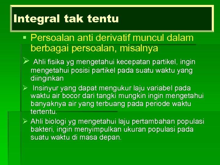 Integral tak tentu § Persoalan anti derivatif muncul dalam berbagai persoalan, misalnya Ø Ahli