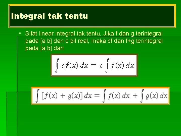 Integral tak tentu § Sifat linear integral tak tentu. Jika f dan g terintegral