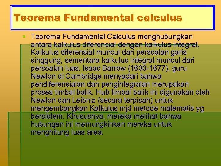 Teorema Fundamental calculus § Teorema Fundamental Calculus menghubungkan antara kalkulus diferensial dengan kalkulus integral.