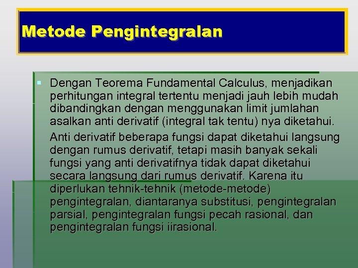 Metode Pengintegralan § Dengan Teorema Fundamental Calculus, menjadikan perhitungan integral tertentu menjadi jauh lebih