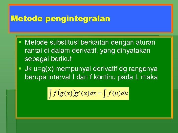 Metode pengintegralan § Metode substitusi berkaitan dengan aturan rantai di dalam derivatif, yang dinyatakan