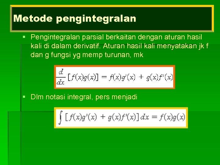Metode pengintegralan § Pengintegralan parsial berkaitan dengan aturan hasil kali di dalam derivatif. Aturan