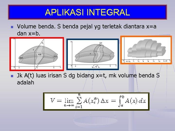 APLIKASI INTEGRAL n n Volume benda. S benda pejal yg terletak diantara x=a dan