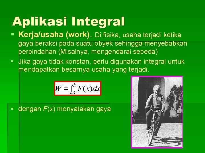 Aplikasi Integral § Kerja/usaha (work). Di fisika, usaha terjadi ketika gaya beraksi pada suatu