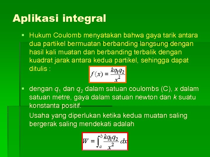 Aplikasi integral § Hukum Coulomb menyatakan bahwa gaya tarik antara dua partikel bermuatan berbanding