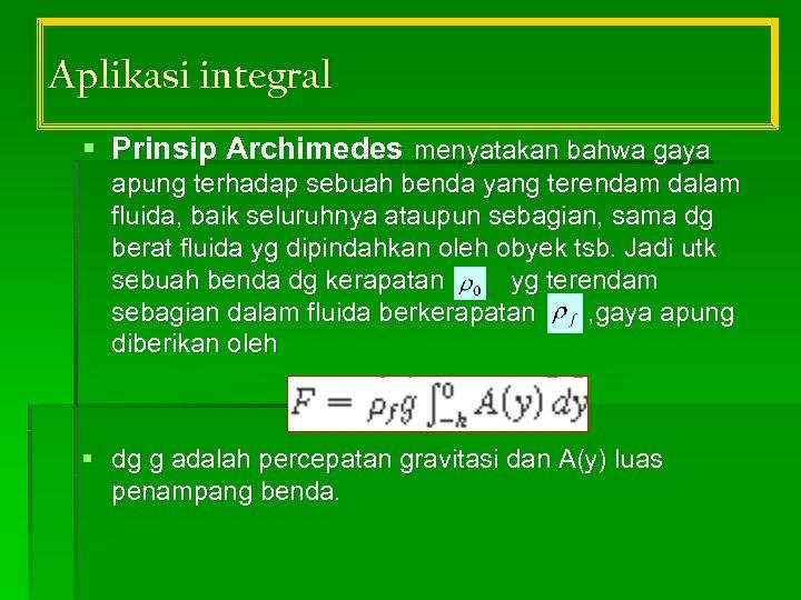 Aplikasi integral § Prinsip Archimedes menyatakan bahwa gaya apung terhadap sebuah benda yang terendam