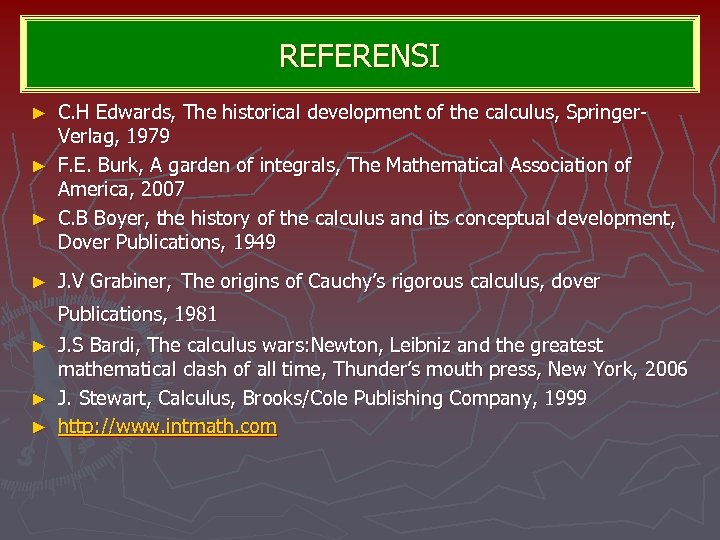 REFERENSI C. H Edwards, The historical development of the calculus, Springer. Verlag, 1979 ►