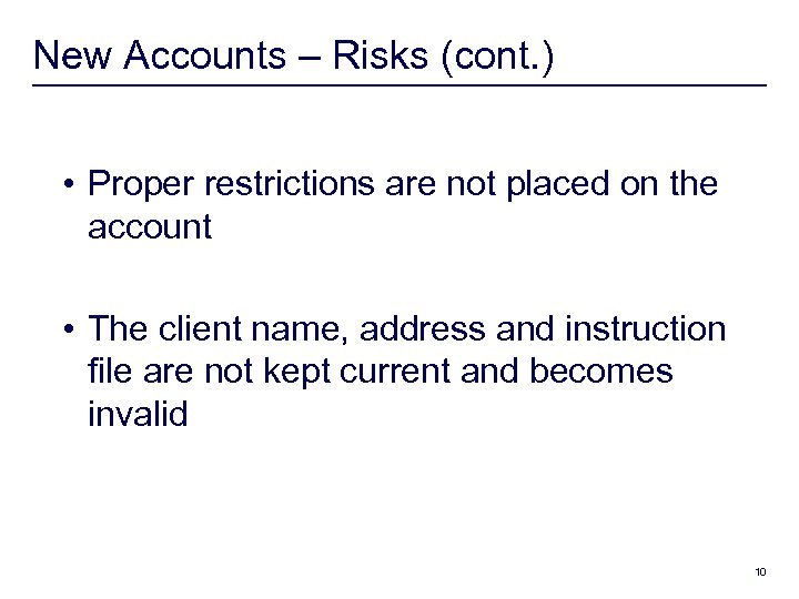New Accounts – Risks (cont. ) • Proper restrictions are not placed on the