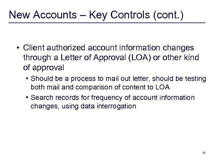 New Accounts – Key Controls (cont. ) • Client authorized account information changes through