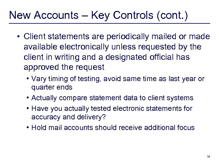 New Accounts – Key Controls (cont. ) • Client statements are periodically mailed or