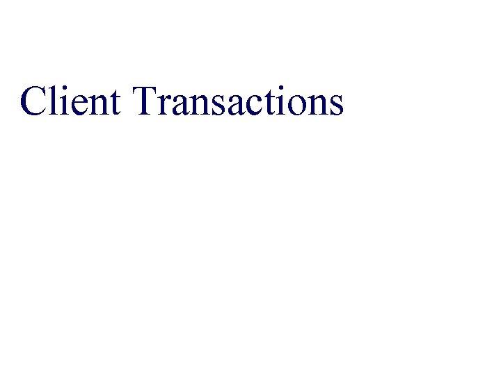 Client Transactions