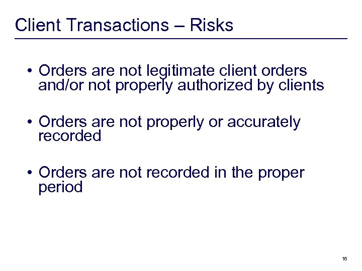 Client Transactions – Risks • Orders are not legitimate client orders and/or not properly