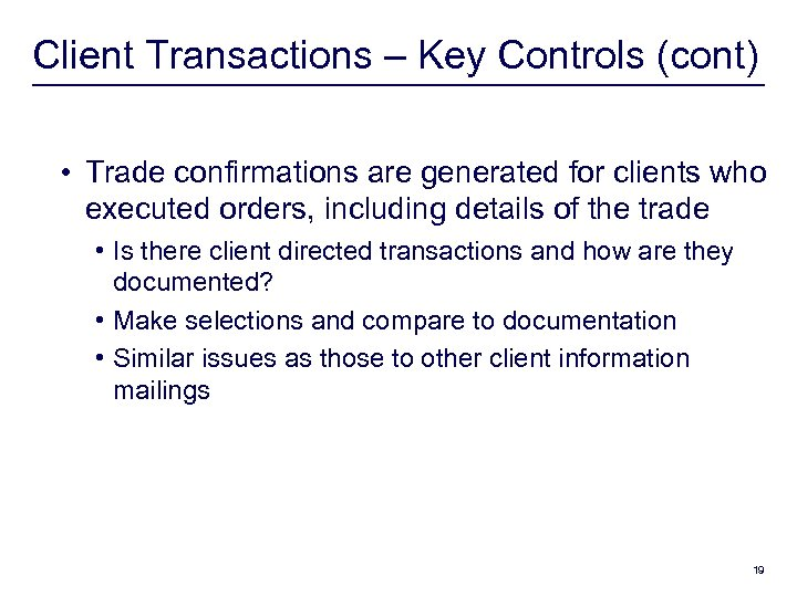 Client Transactions – Key Controls (cont) • Trade confirmations are generated for clients who