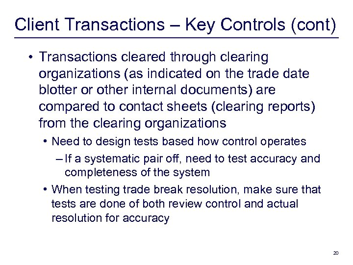 Client Transactions – Key Controls (cont) • Transactions cleared through clearing organizations (as indicated