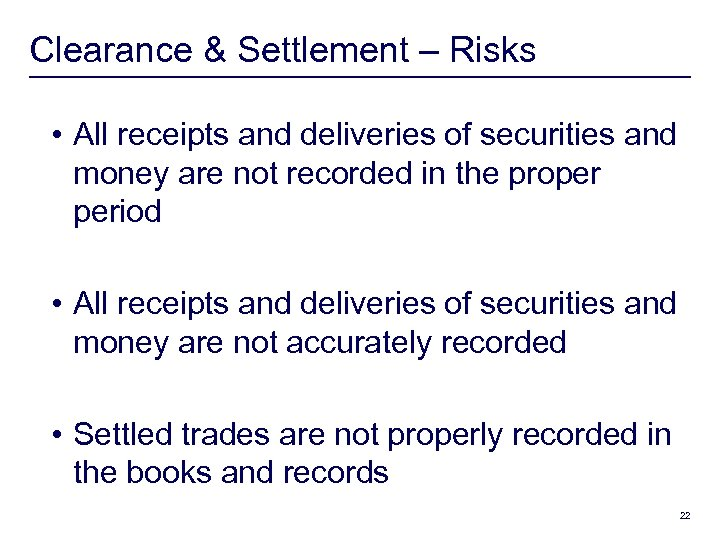 Clearance & Settlement – Risks • All receipts and deliveries of securities and money
