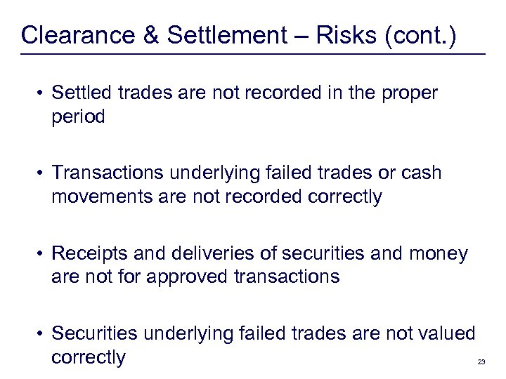 Clearance & Settlement – Risks (cont. ) • Settled trades are not recorded in