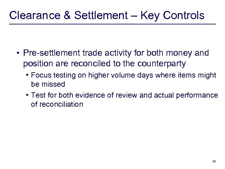 Clearance & Settlement – Key Controls • Pre-settlement trade activity for both money and