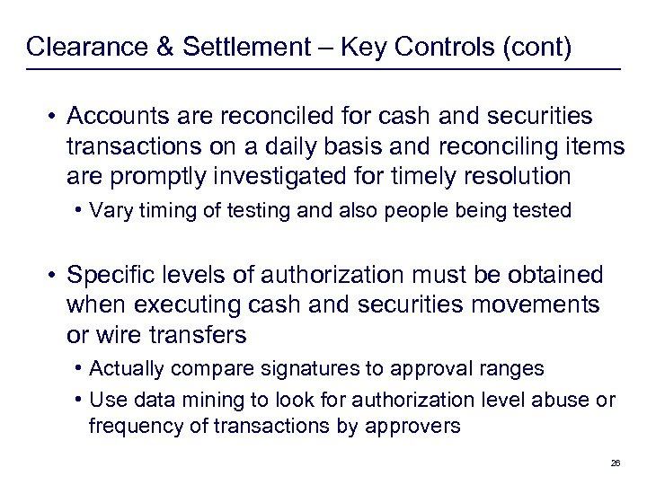 Clearance & Settlement – Key Controls (cont) • Accounts are reconciled for cash and