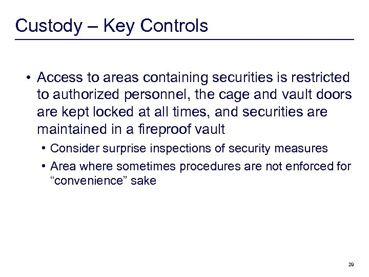 Custody – Key Controls • Access to areas containing securities is restricted to authorized
