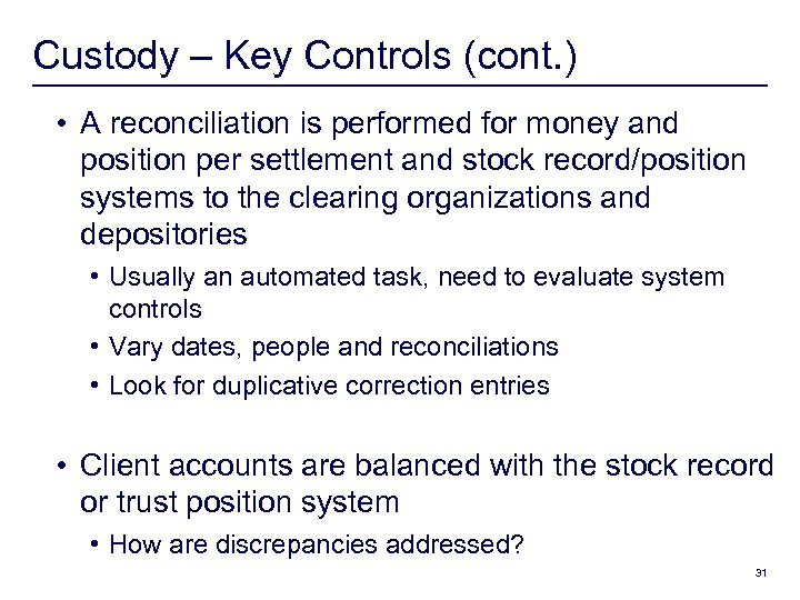 Custody – Key Controls (cont. ) • A reconciliation is performed for money and