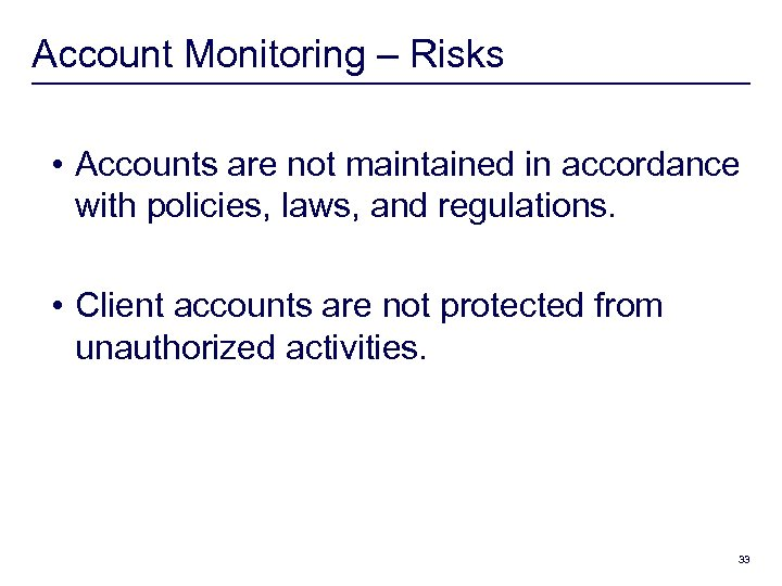 Account Monitoring – Risks • Accounts are not maintained in accordance with policies, laws,