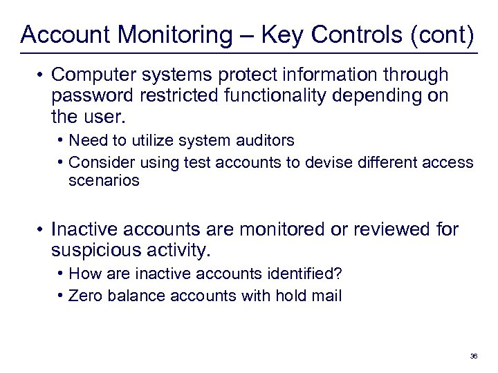 Account Monitoring – Key Controls (cont) • Computer systems protect information through password restricted
