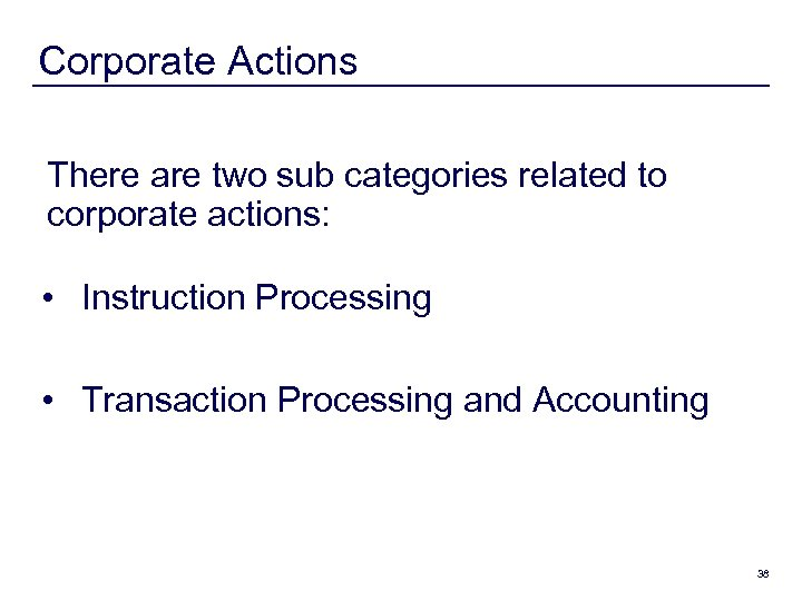 Corporate Actions There are two sub categories related to corporate actions: • Instruction Processing