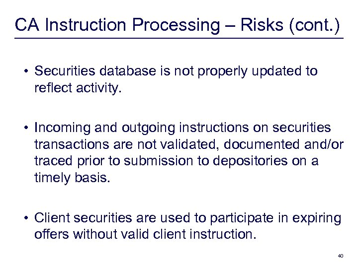 CA Instruction Processing – Risks (cont. ) • Securities database is not properly updated