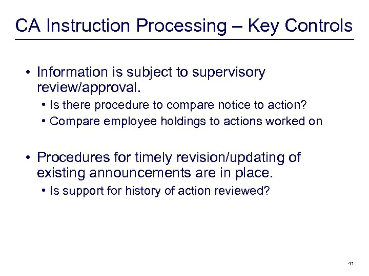 CA Instruction Processing – Key Controls • Information is subject to supervisory review/approval. •