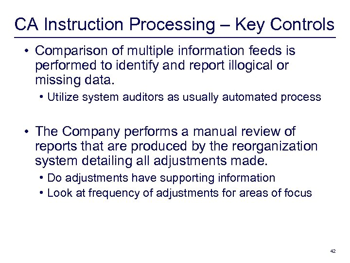 CA Instruction Processing – Key Controls • Comparison of multiple information feeds is performed