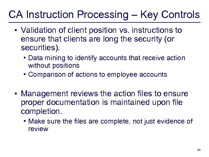 CA Instruction Processing – Key Controls • Validation of client position vs. instructions to