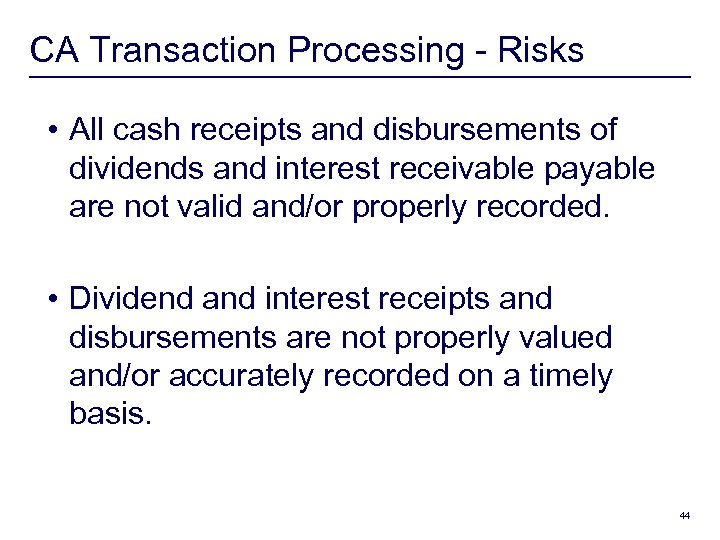CA Transaction Processing - Risks • All cash receipts and disbursements of dividends and