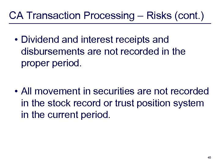 CA Transaction Processing – Risks (cont. ) • Dividend and interest receipts and disbursements