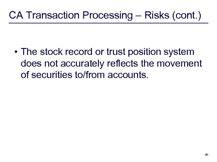 CA Transaction Processing – Risks (cont. ) • The stock record or trust position