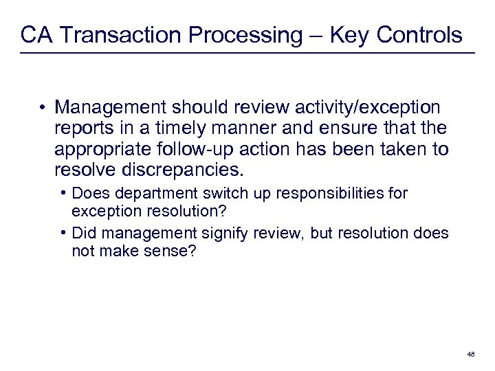 CA Transaction Processing – Key Controls • Management should review activity/exception reports in a