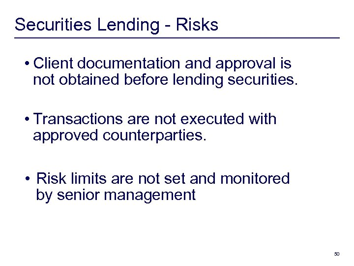 Securities Lending - Risks • Client documentation and approval is not obtained before lending